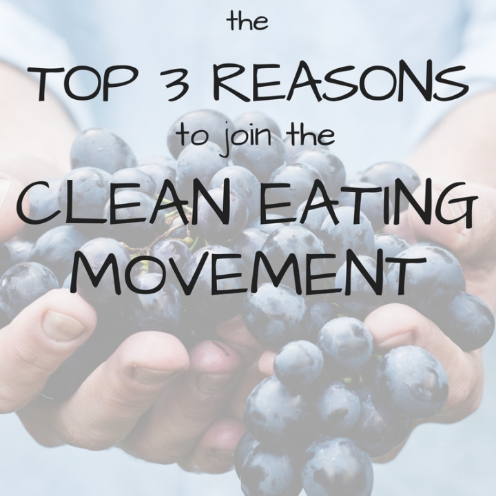 Top 3 Reasons to Join the Clean Eating Movement