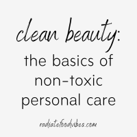 Clean Beauty: The Basics of Non-Toxic Personal Care